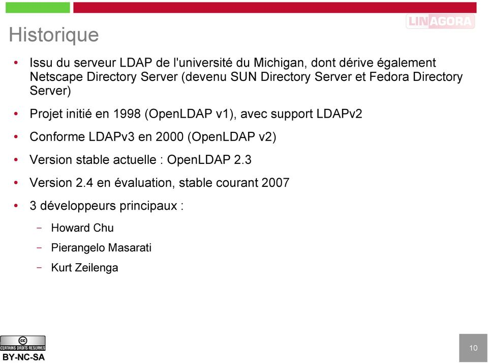 support LDAPv2 Conforme LDAPv3 en 2000 (OpenLDAP v2) Version stable actuelle : OpenLDAP 2.3 Version 2.