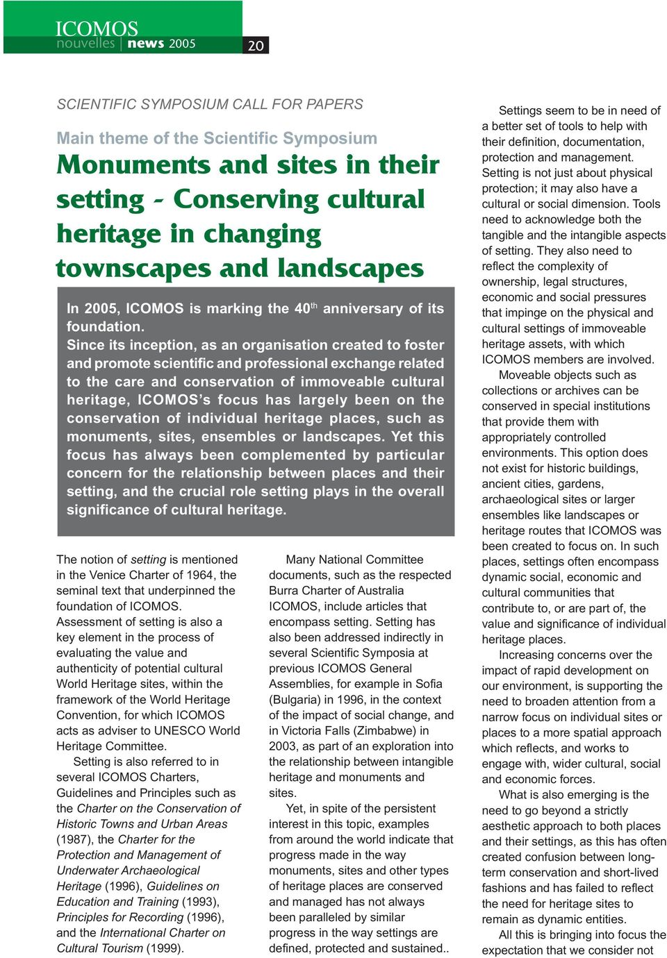 Since its inception, as an organisation created to foster and promote scientific and professional exchange related to the care and conservation of immoveable cultural heritage, ICOMOS s focus has