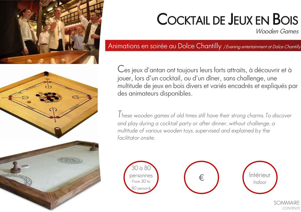 expliqués par des animateurs disponibles. These wooden games of old times still have their strong charms.