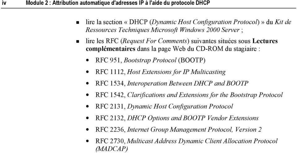 1112, Host Extensions for IP Multicasting RFC 1534, Interoperation Between DHCP and BOOTP RFC 1542, Clarifications and Extensions for the Bootstrap Protocol RFC 2131, Dynamic Host