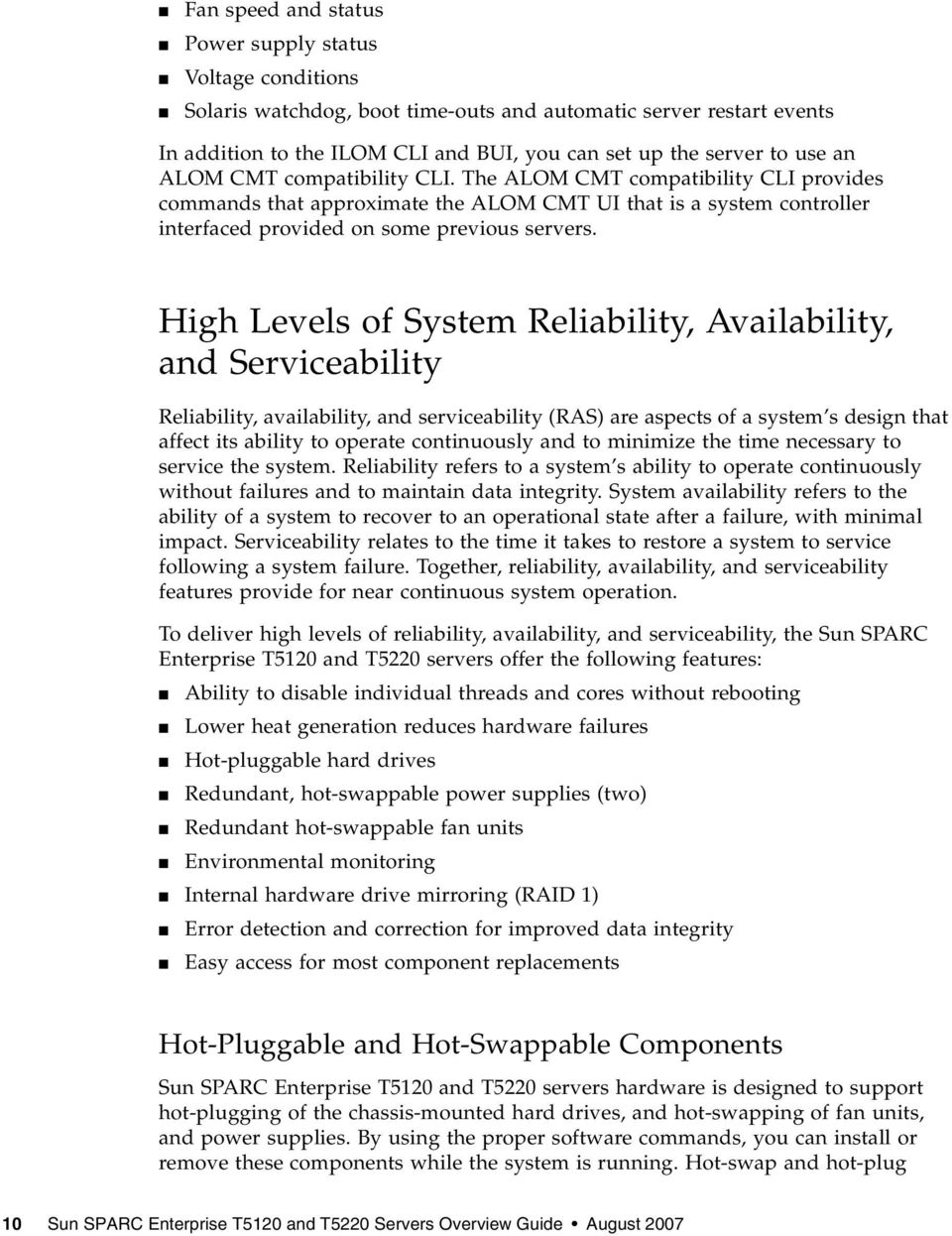 High Levels of System Reliability, Availability, and Serviceability Reliability, availability, and serviceability (RAS) are aspects of a system s design that affect its ability to operate