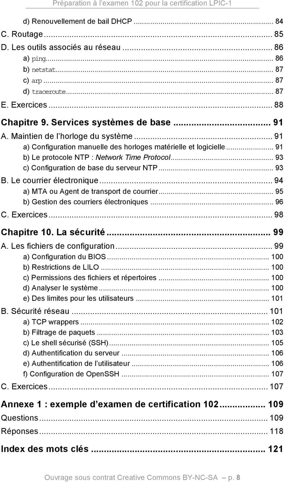 .. 91 b) Le protocole NTP : Network Time Protocol... 93 c) Configuration de base du serveur NTP... 93 B. Le courrier électronique... 94 a) MTA ou Agent de transport de courrier.