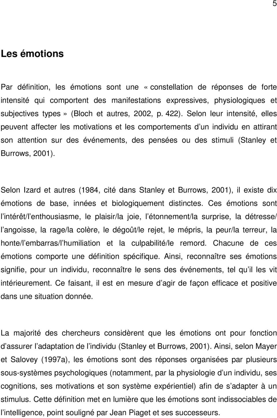 Selon leur intensité, elles peuvent affecter les motivations et les comportements d un individu en attirant son attention sur des événements, des pensées ou des stimuli (Stanley et Burrows, 2001).