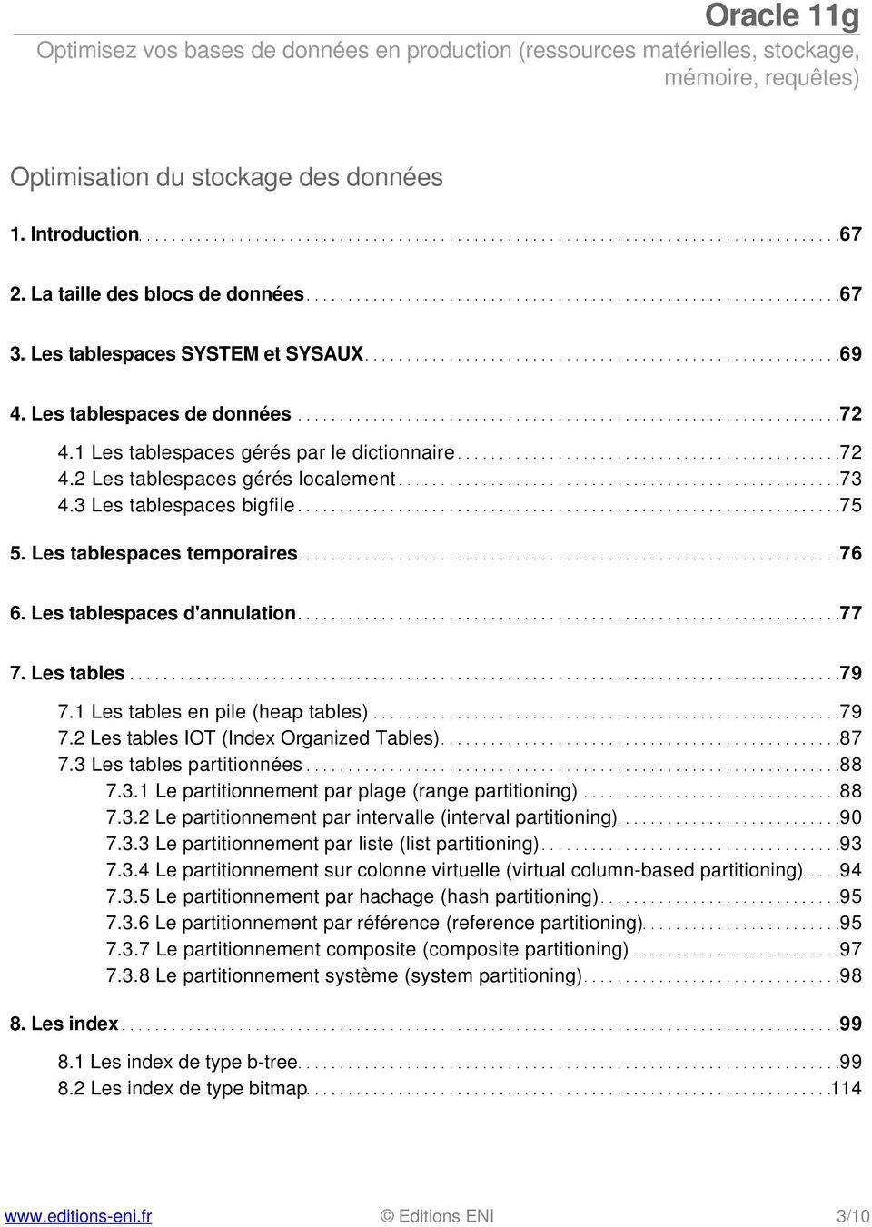 Les tables 79 7.1 Les tables en pile (heap tables) 79 7.2 Les tables IOT (Index Organized Tables) 87 7.3 Les tables partitionnées 88 7.3.1 Le partitionnement par plage (range partitioning) 88 7.3.2 Le partitionnement par intervalle (interval partitioning) 90 7.