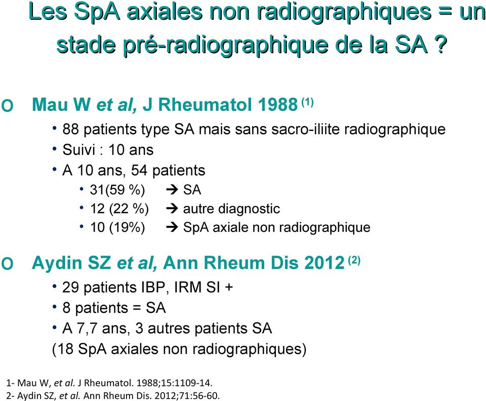 o Mau W et al, J Rheumatol 1988 (1) 88 patients type SA mais sans sacro-iliite radiographique Suivi : 10 ans A 10 ans, 54 patients
