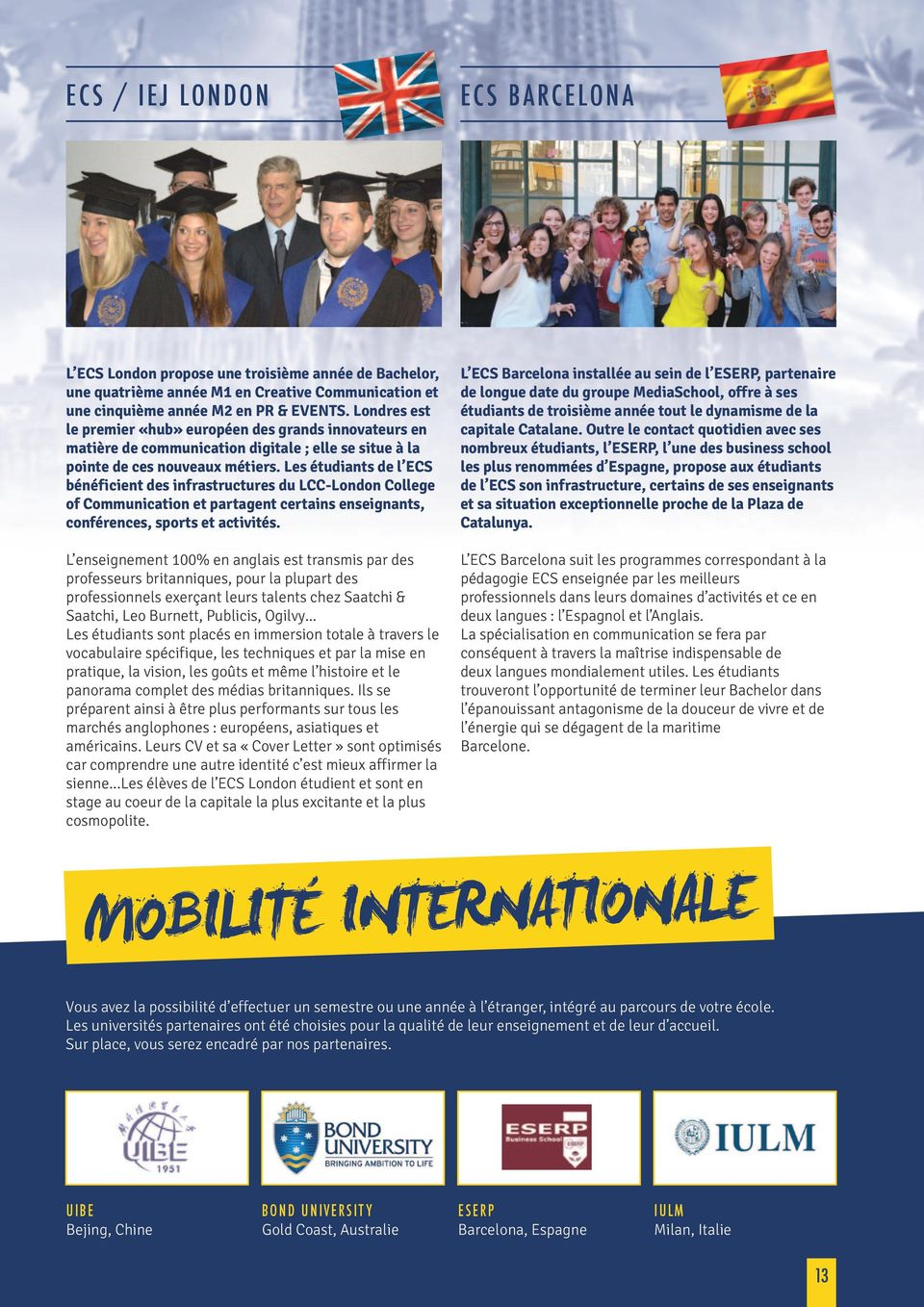 Les étudiants de l ECS bénéficient des infrastructures du LCC-London College of Communication et partagent certains enseignants, conférences, sports et activités.