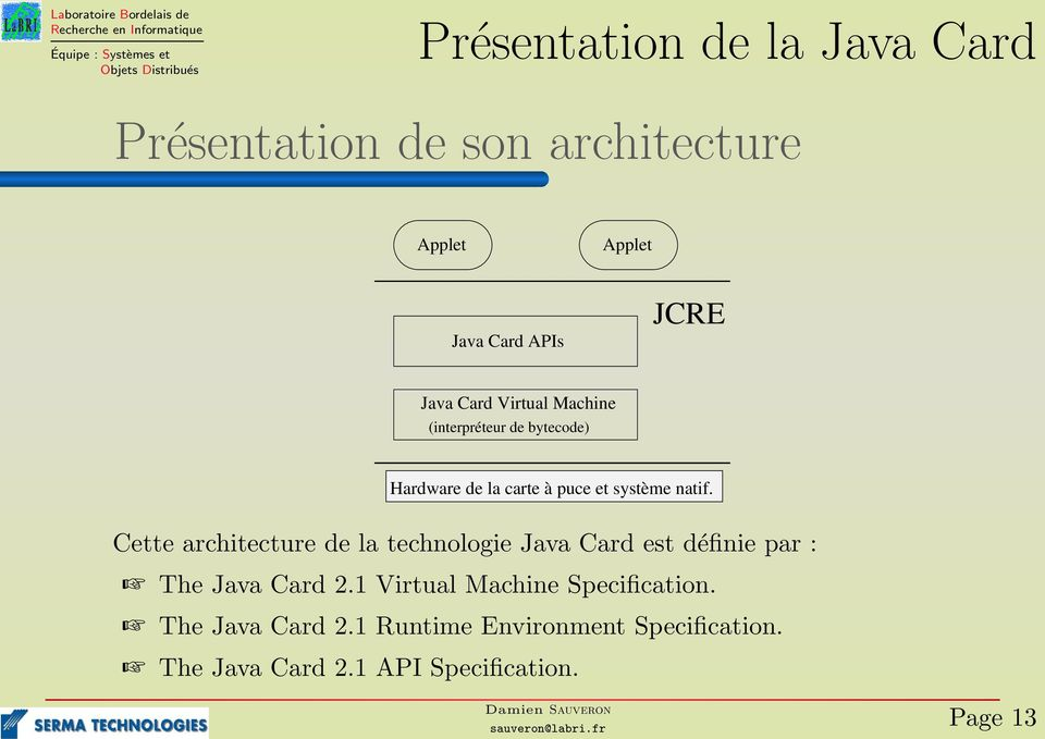 Cette architecture de la technologie Java Card est définie par : The Java Card 2.