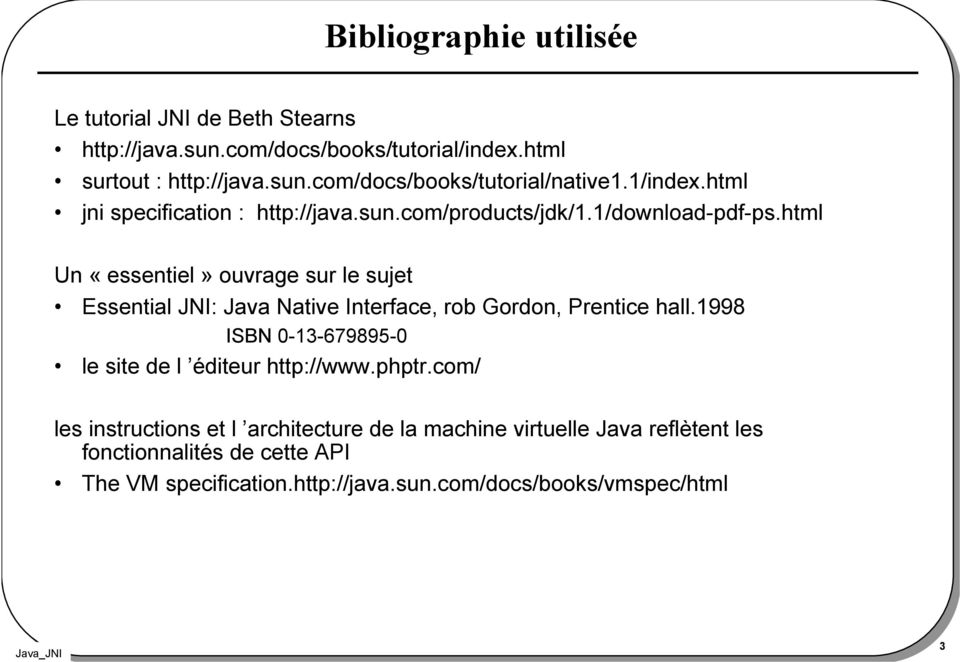 html Un «essentiel» ouvrage sur le sujet Essential JNI: Java Native Interface, rob Gordon, Prentice hall.
