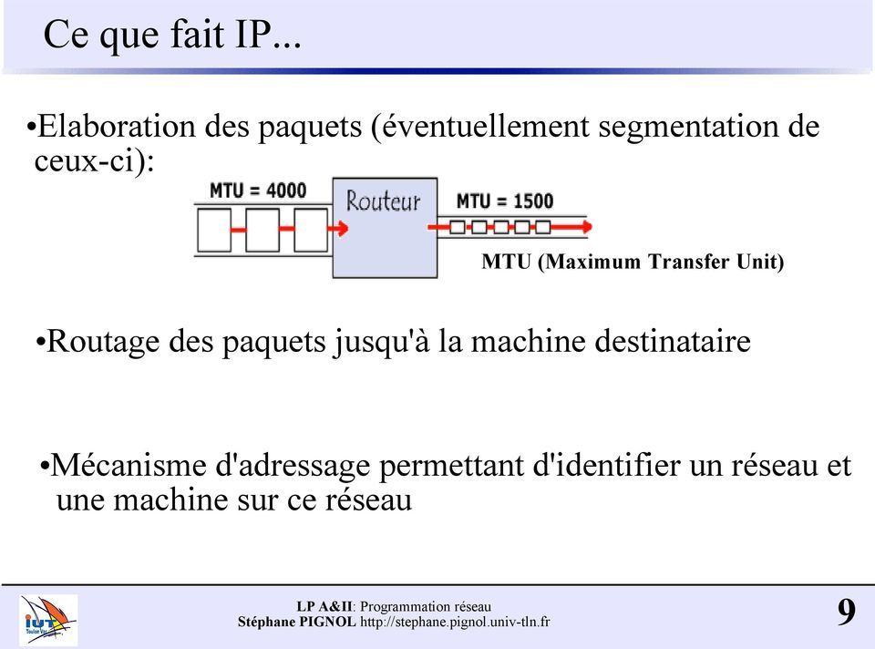 ceux-ci): MTU (Maximum Transfer Unit) Routage des paquets