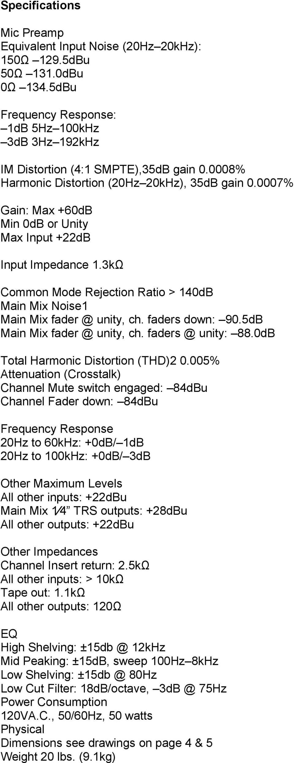 3kΩ Common Mode Rejection Ratio > 140dB Main Mix Noise1 Main Mix fader @ unity, ch. faders down: 90.5dB Main Mix fader @ unity, ch. faders @ unity: 88.0dB Total Harmonic Distortion (THD)2 0.