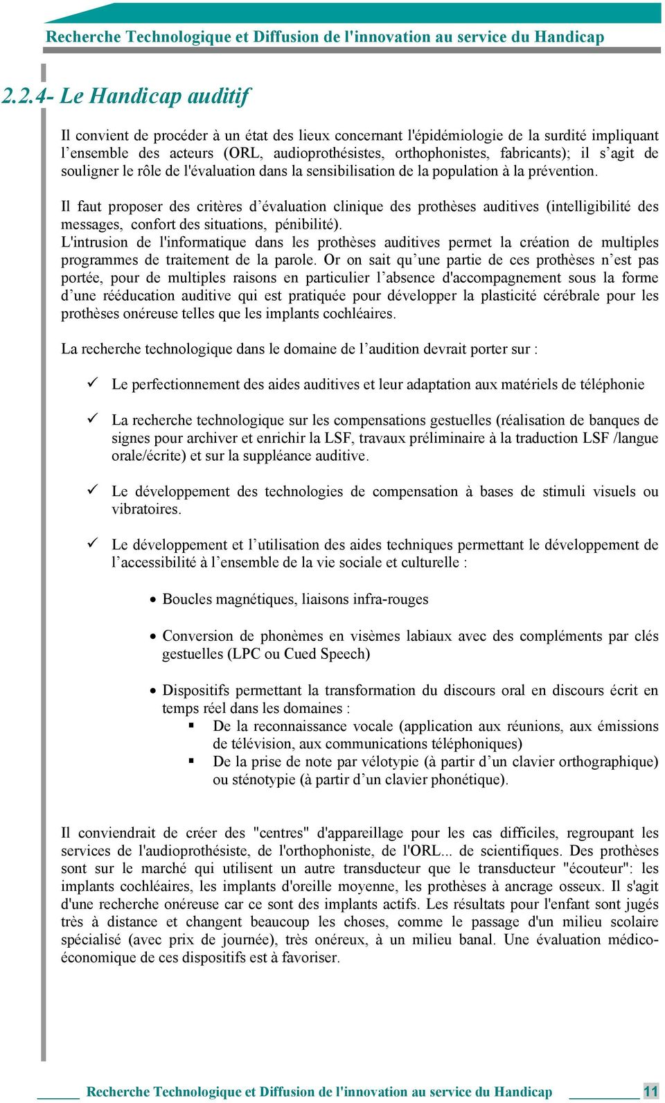 Il faut proposer des critères d évaluation clinique des prothèses auditives (intelligibilité des messages, confort des situations, pénibilité).