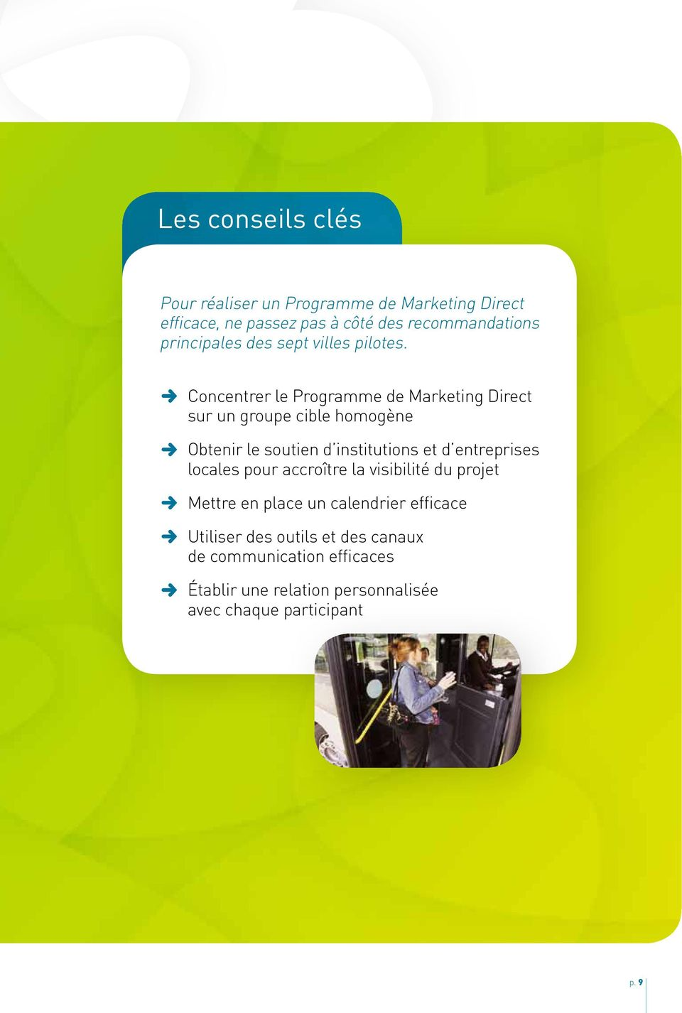 Concentrer le Programme de Marketing irect sur un groupe cible homogène Obtenir le soutien d institutions et d