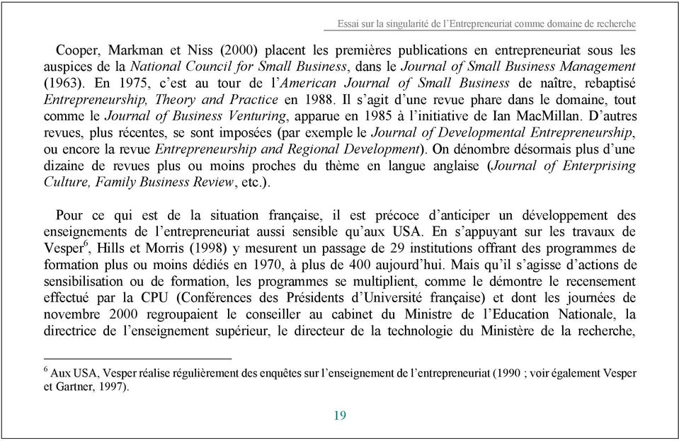 En 1975, c est au tour de l American Journal of Small Business de naître, rebaptisé Entrepreneurship, Theory and Practice en 1988.