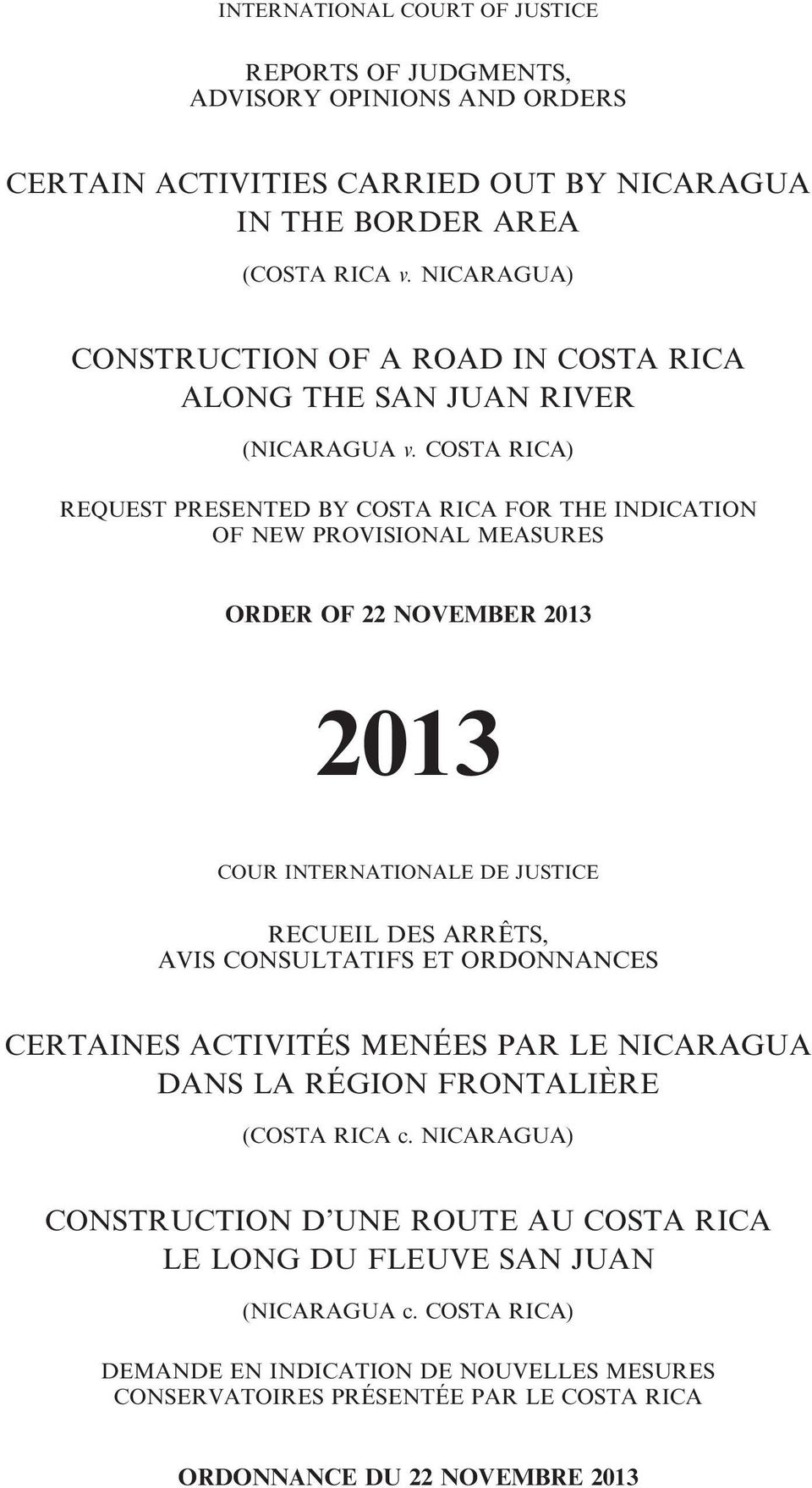 COSTA RICA) REQUEST PRESENTED BY COSTA RICA FOR THE INDICATION OF NEW PROVISIONAL MEASURES ORDER OF 22 NOVEMBER 2013 2013 COUR INTERNATIONALE DE JUSTICE RECUEIL DES ARRÊTS, AVIS