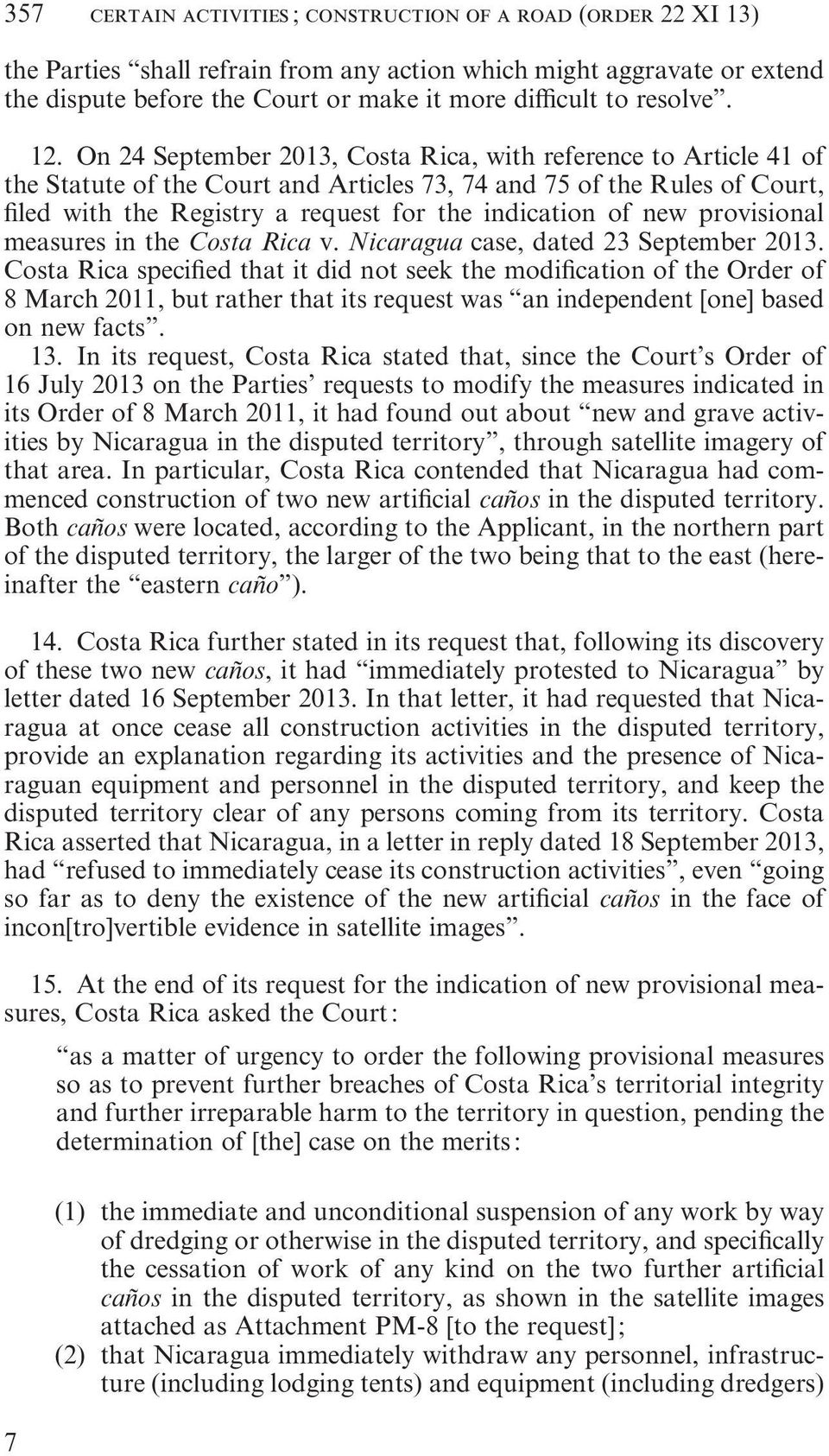 On 24 September 2013, Costa Rica, with reference to Article 41 of the Statute of the Court and Articles 73, 74 and 75 of the Rules of Court, filed with the Registry a request for the indication of