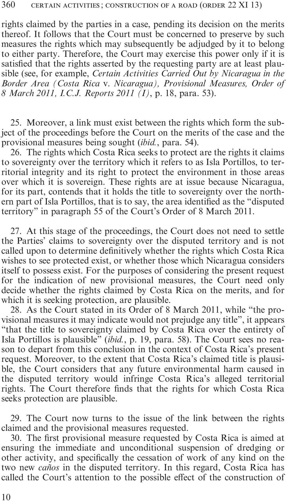 Therefore, the Court may exercise this power only if it is satisfied that the rights asserted by the requesting party are at least plausible (see, for example, Certain Activities Carried Out by