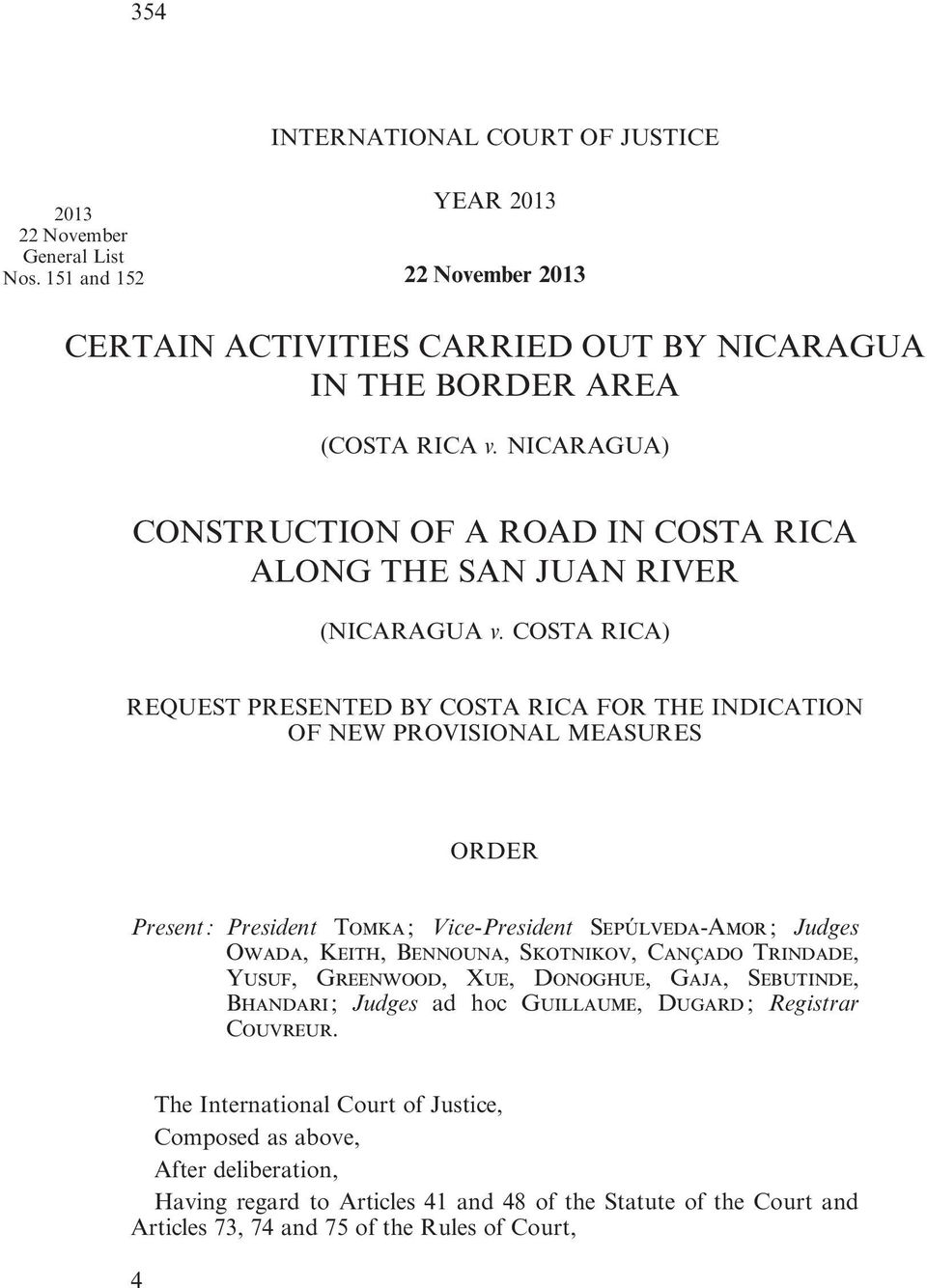 COSTA RICA) REQUEST PRESENTED BY COSTA RICA FOR THE INDICATION OF NEW PROVISIONAL MEASURES ORDER Present : President Tomka ; Vice President Sepúlveda Amor ; Judges Owada, Keith, Bennouna, Skotnikov,