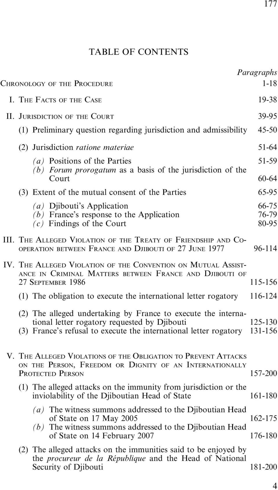as a basis of the jurisdiction of the Court 60-64 (3) Extent of the mutual consent of the Parties 65-95 (a) Djibouti s Application 66-75 (b) France s response to the Application 76-79 (c) Findings of