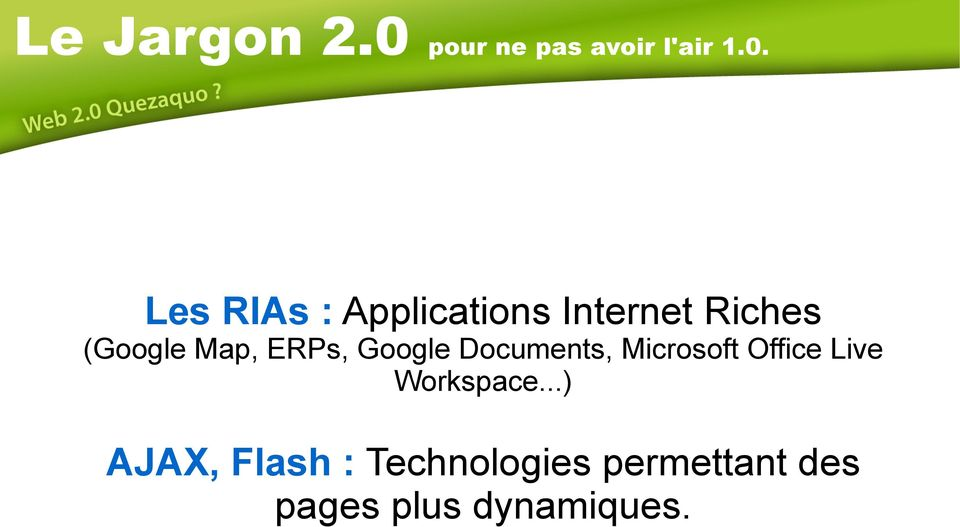 Les RIAs : Applications Internet Riches (Google Map,