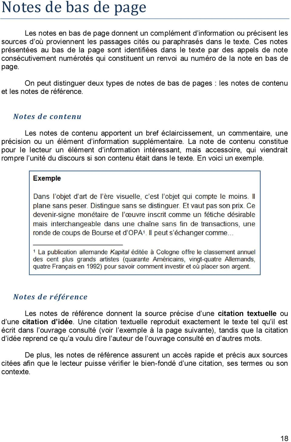 On peut distinguer deux types de notes de bas de pages : les notes de contenu et les notes de référence.