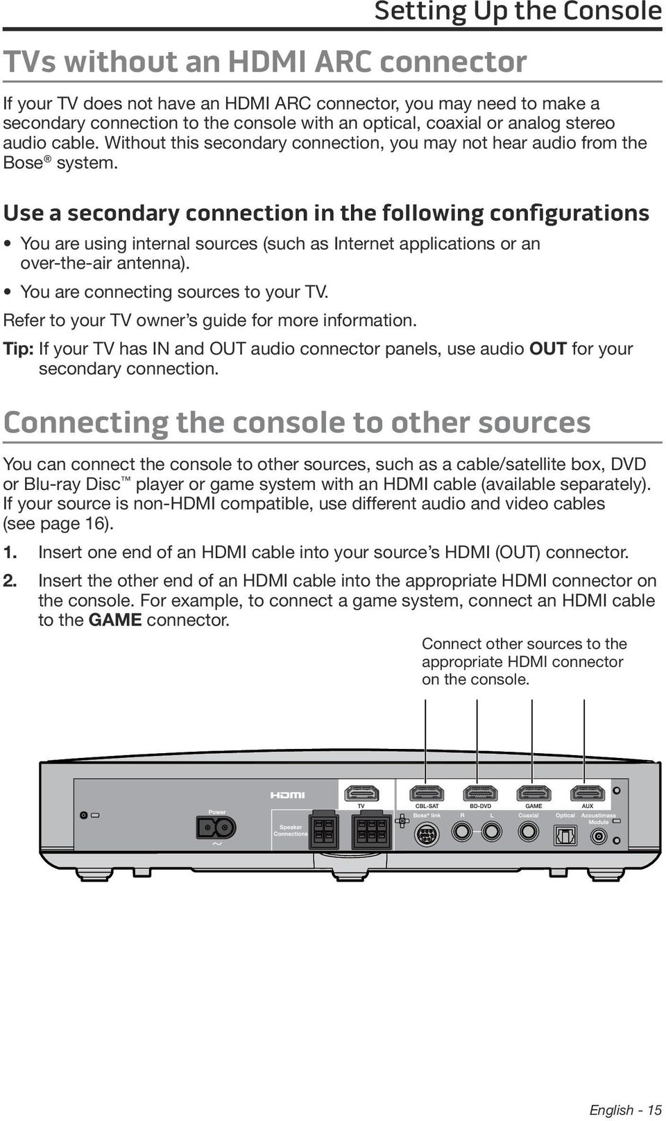 Use a secondary connection in the following configurations You are using internal sources (such as Internet applications or an over-the-air antenna). You are connecting sources to your TV.