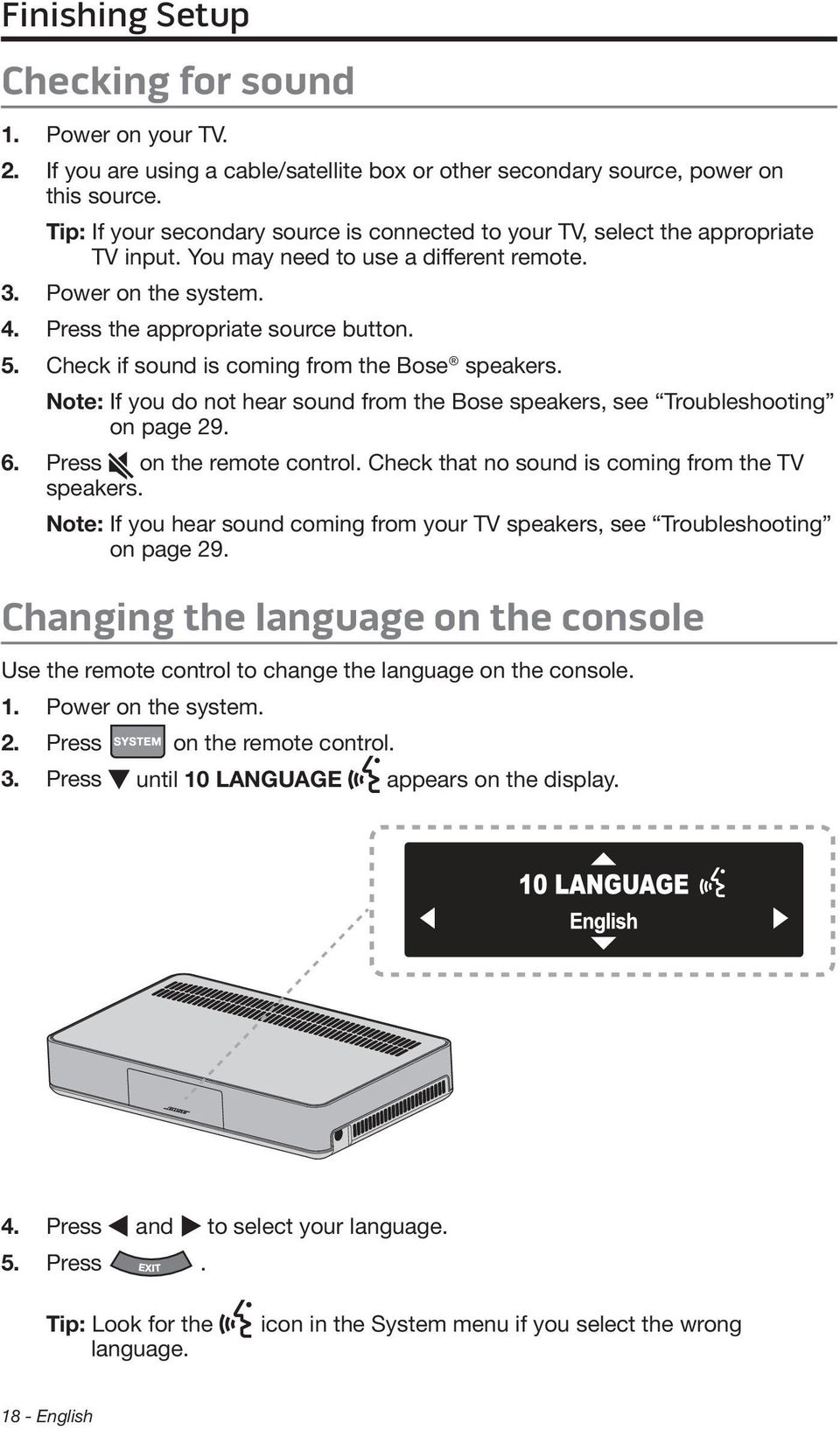 Check if sound is coming from the Bose speakers. Note: If you do not hear sound from the Bose speakers, see Troubleshooting on page 29. 6. Press on the remote control.