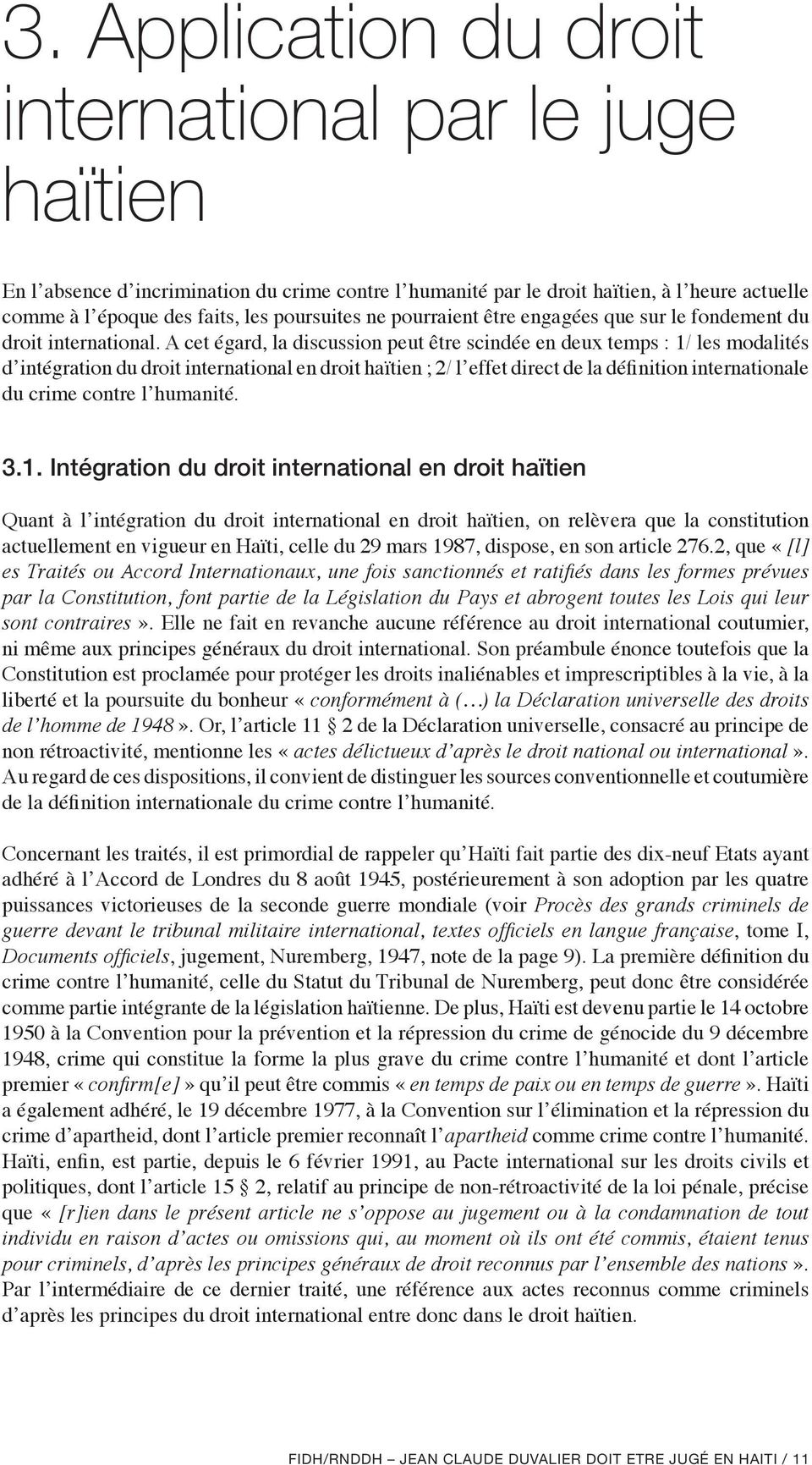 A cet égard, la discussion peut être scindée en deux temps : 1/ les modalités d intégration du droit international en droit haïtien ; 2/ l effet direct de la définition internationale du crime contre
