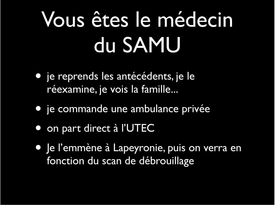 .. je commande une ambulance privée on part direct à l