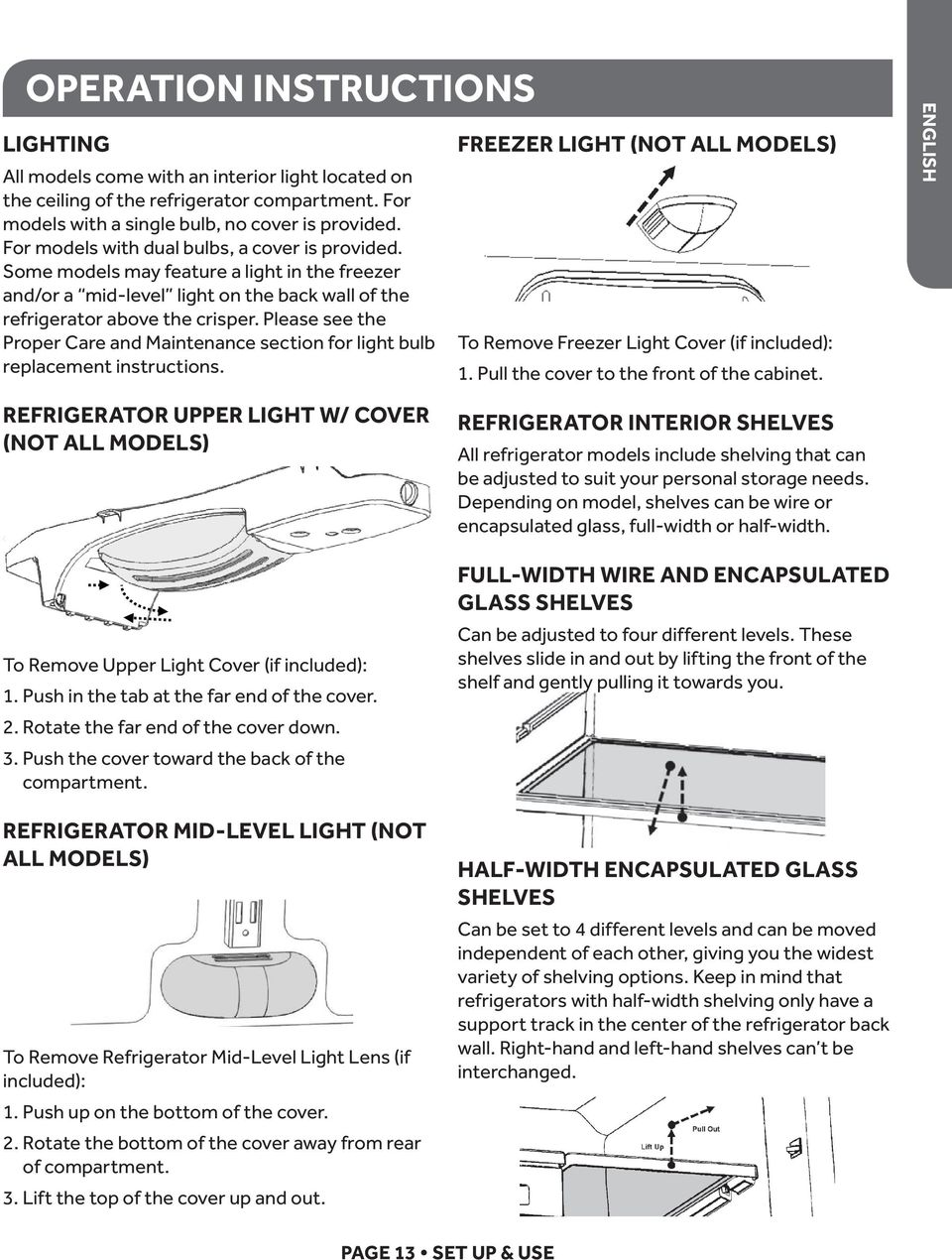 Please see the Proper Care and Maintenance section for light bulb replacement instructions. FREEZER LIGHT (NOT ALL MODELS) To Remove Freezer Light Cover (if included): 1.