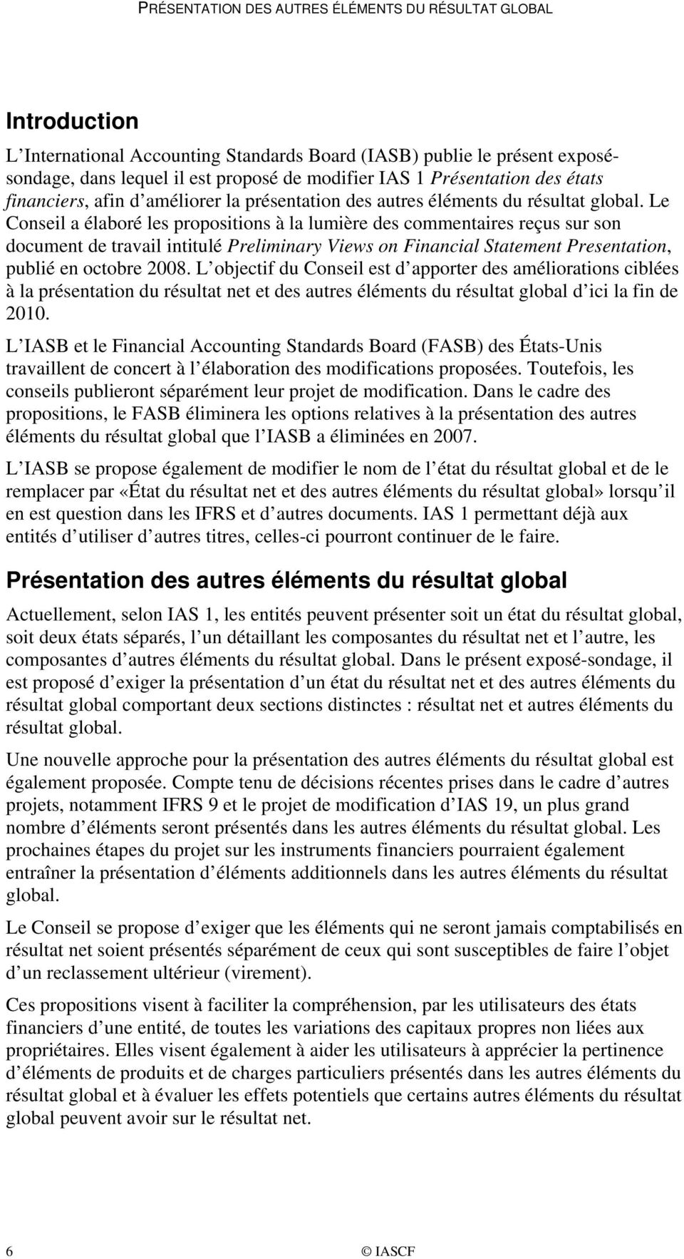 Le Conseil a élaboré les propositions à la lumière des commentaires reçus sur son document de travail intitulé Preliminary Views on Financial Statement Presentation, publié en octobre 2008.
