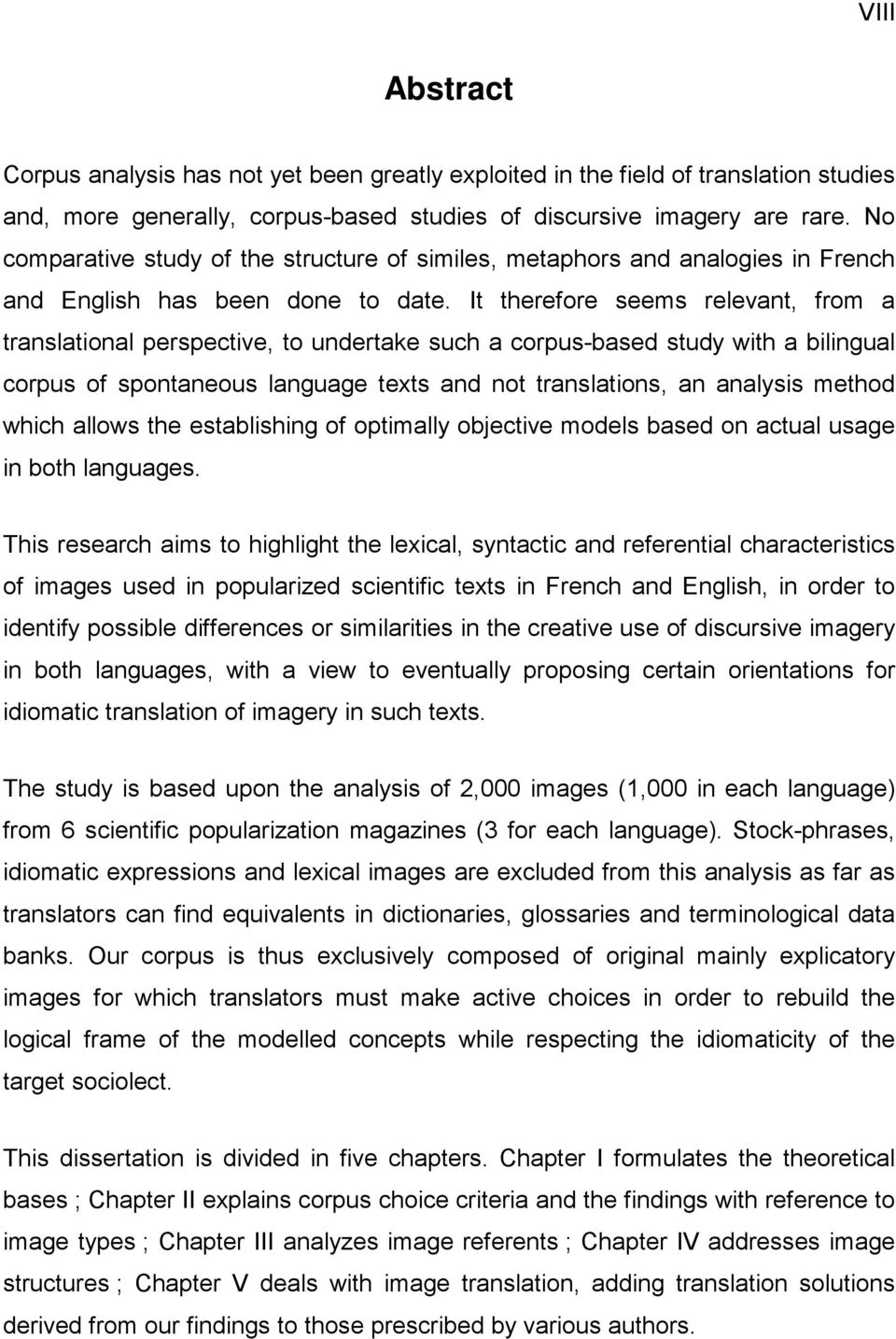 It therefore seems relevant, from a translational perspective, to undertake such a corpus-based study with a bilingual corpus of spontaneous language texts and not translations, an analysis method