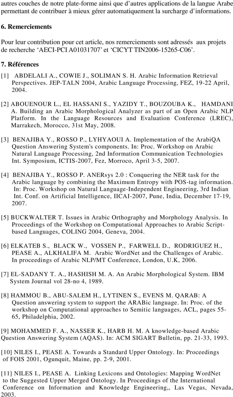 , SOLIMAN S. H. Arabic Information Retrieval Perspectives. JEP-TALN 2004, Arabic Language Processing, FEZ, 19-22 April, 2004. [2] ABOUENOUR L., EL HASSANI S., YAZIDY T., BOUZOUBA K., HAMDANI A.