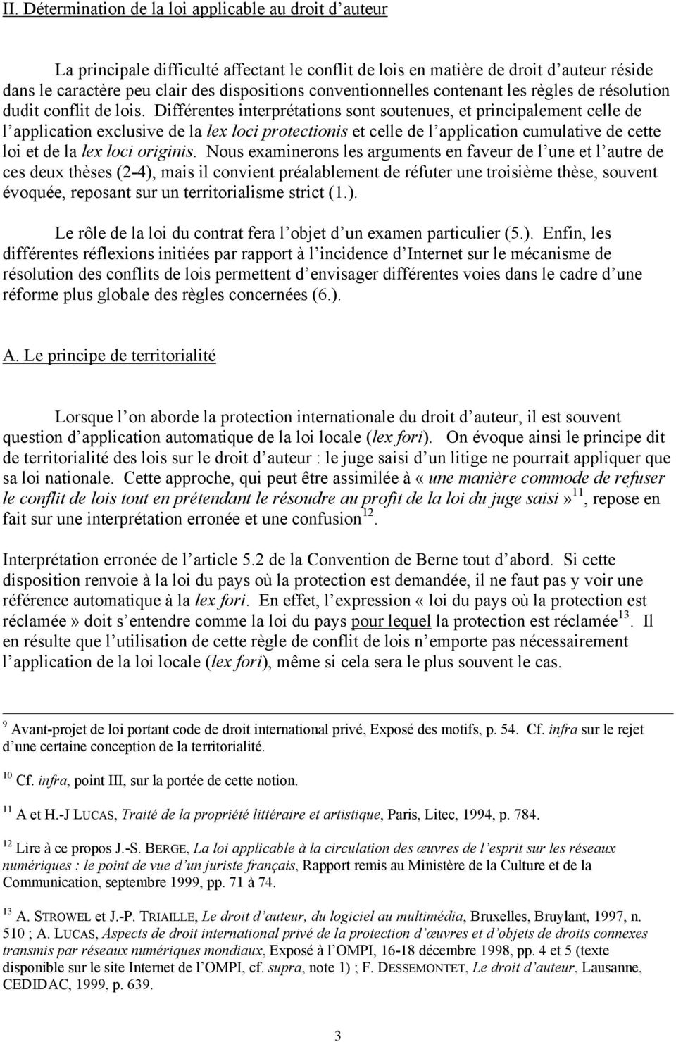 Différentes interprétations sont soutenues, et principalement celle de l application exclusive de la lex loci protectionis et celle de l application cumulative de cette loi et de la lex loci originis.