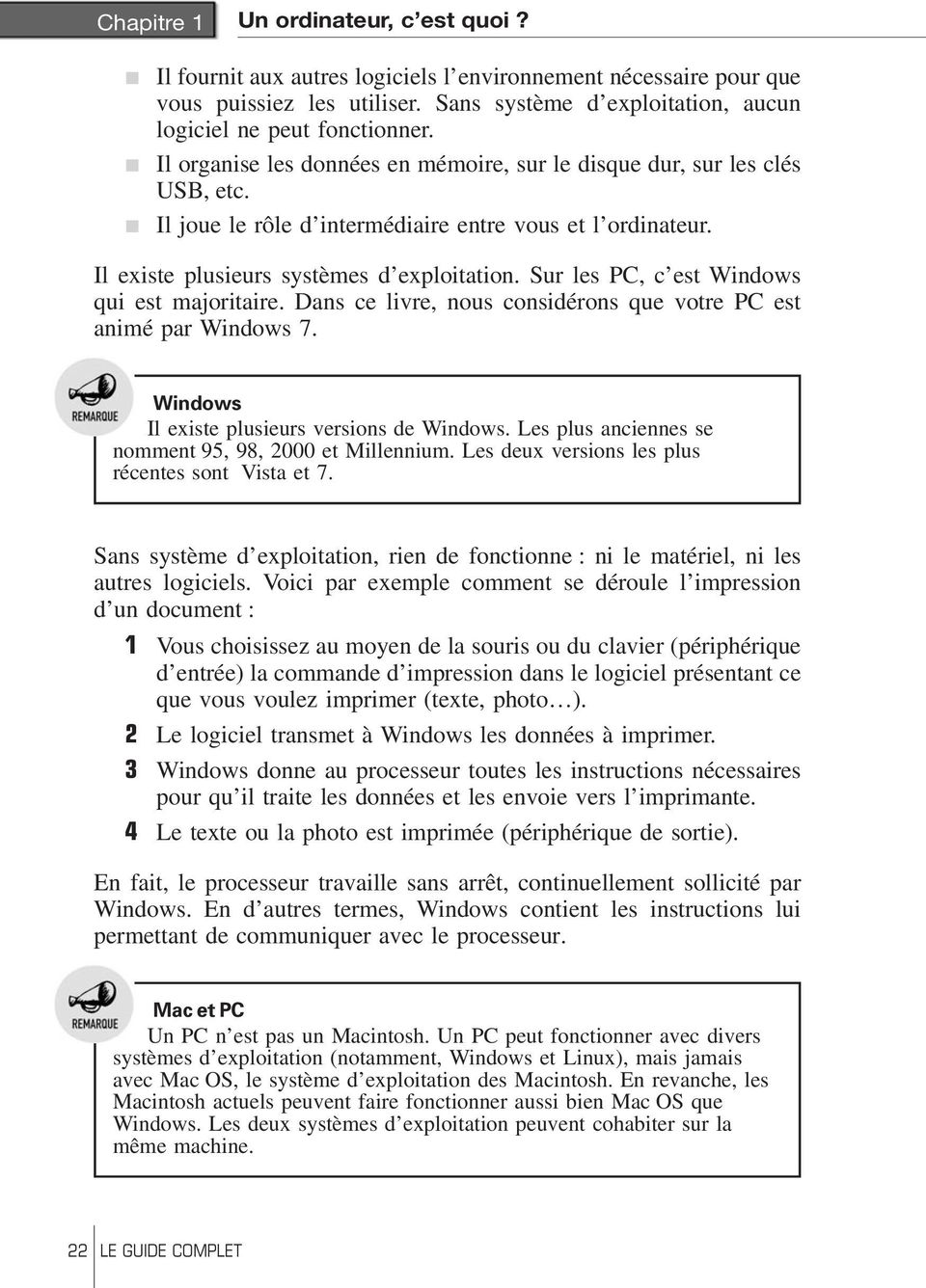 Sur les PC, c est Windows qui est maoritaire. Dans ce livre, nous considérons que votre PC est animé par Windows 7. Windows Il existe plusieurs versions de Windows.
