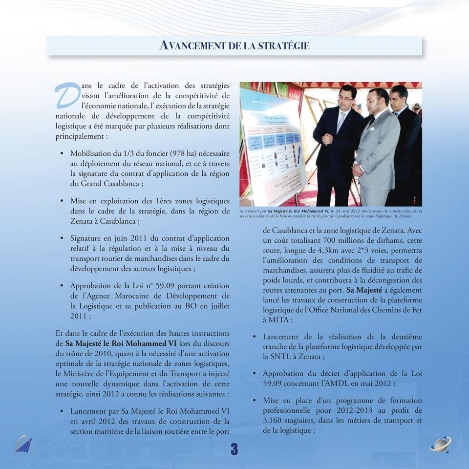 signature du contrat d application de la région du Grand Casablanca ; Mise en exploitation des 1ères zones logistiques dans le cadre de la stratégie, dans la région de Zenata à Casablanca ; Signature