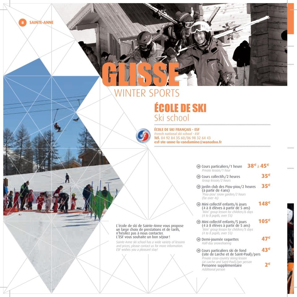 Sainte-Anne ski school has a wide variety of lessons and prices, please contact us for more information. ESf wishes you a pleasant stay!