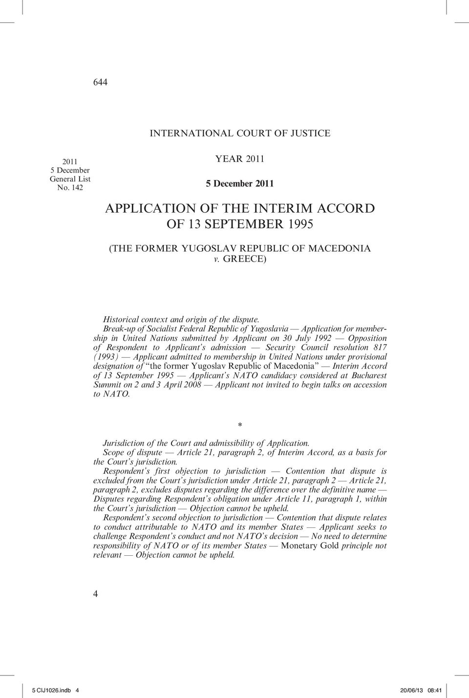 Break-up of Socialist Federal Republic of Yugoslavia Application for membership in United Nations submitted by Applicant on 30 July 1992 Opposition of Respondent to Applicant s admission Security