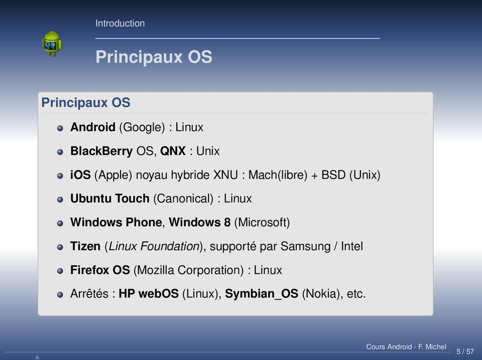 Windows Phone, Windows 8 (Microsoft) Tizen (Linux Foundation), supporté par Samsung / Intel