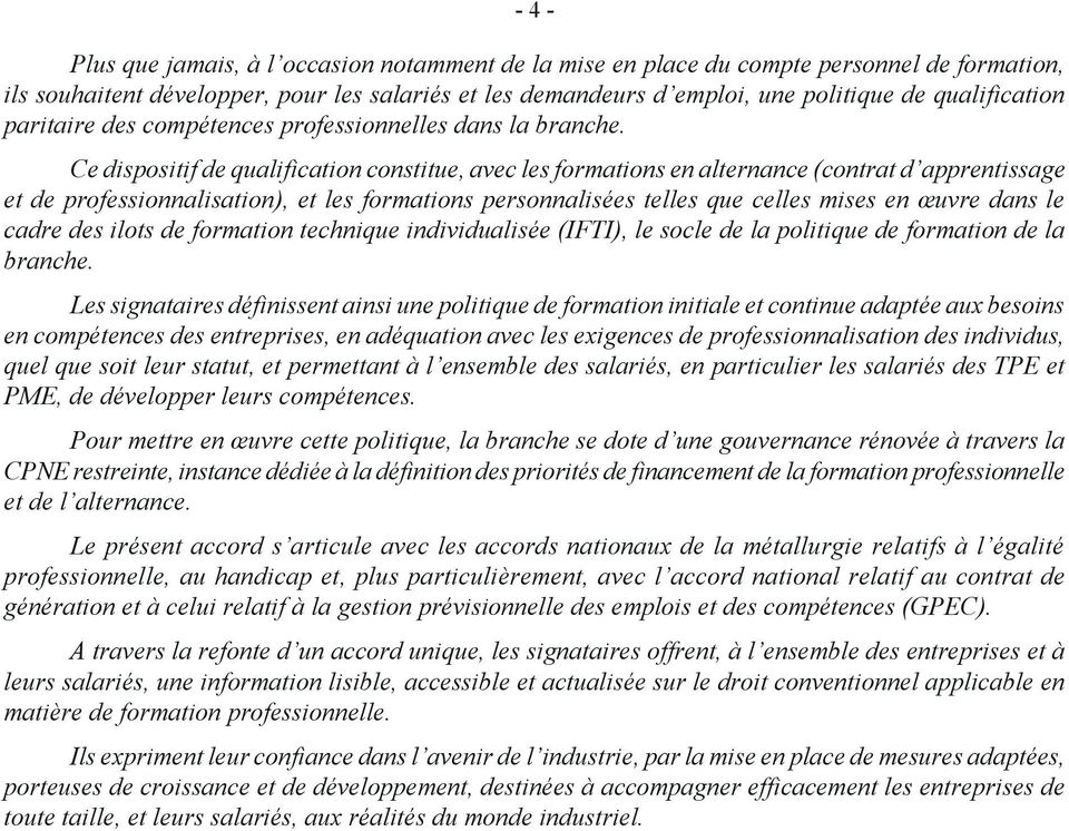Ce dispositif de qualification constitue, avec les formations en alternance (contrat d apprentissage et de professionnalisation), et les formations personnalisées telles que celles mises en œuvre