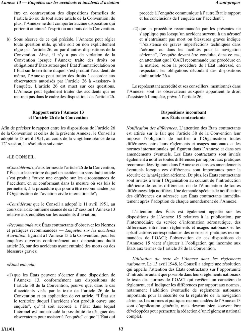 b) Sous réserve de ce qui précède, l Annexe peut régler toute question utile, qu elle soit ou non explicitement régie par l article 26, ou par d autres dispositions de la Convention.