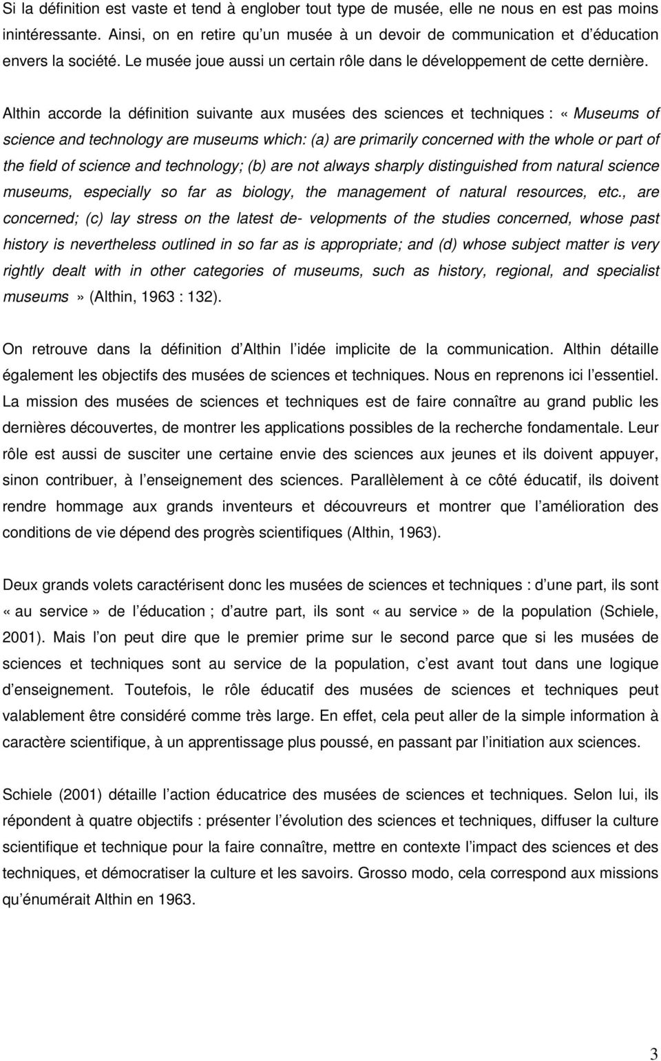 Althin accorde la définition suivante aux musées des sciences et techniques : «Museums of science and technology are museums which: (a) are primarily concerned with the whole or part of the field of