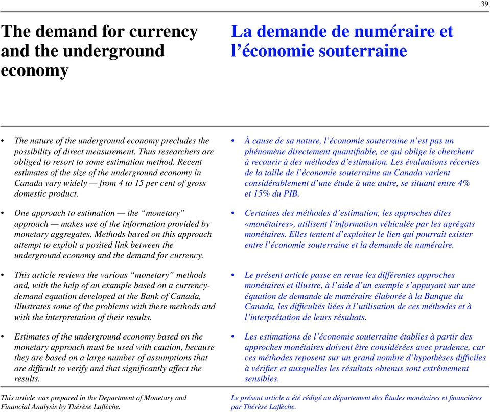 One approach to estimation the monetary approach makes use of the information provided by monetary aggregates.