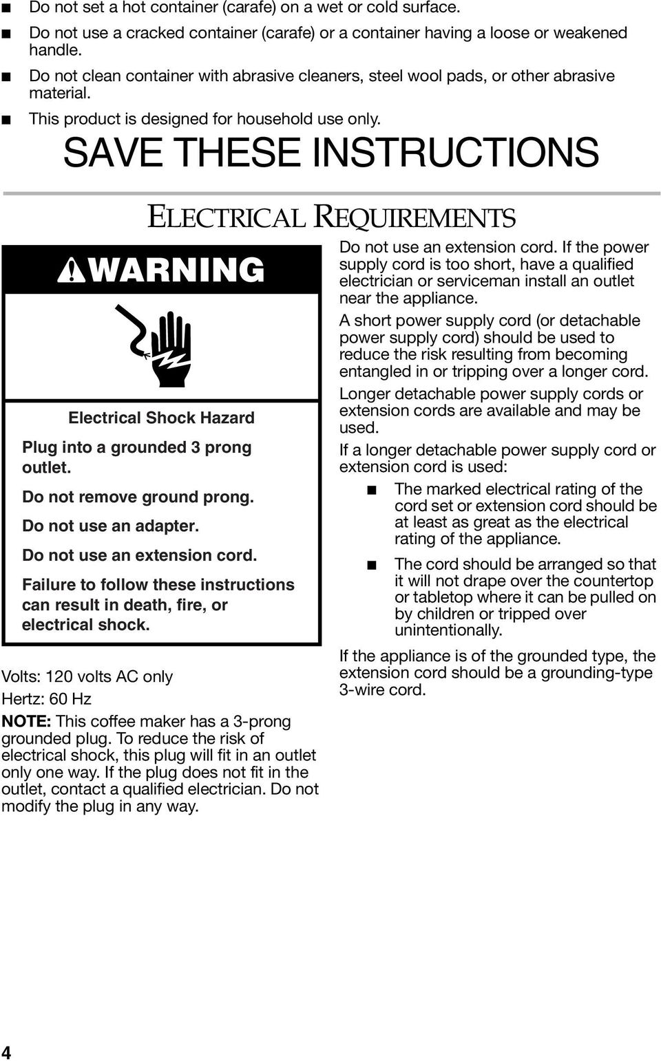 SAVE THESE INSTRUCTIONS ELECTRICAL REQUIREMENTS WARNING Electrical Shock Hazard Plug into a grounded 3 prong outlet. Do not remove ground prong. Do not use an adapter. Do not use an extension cord.