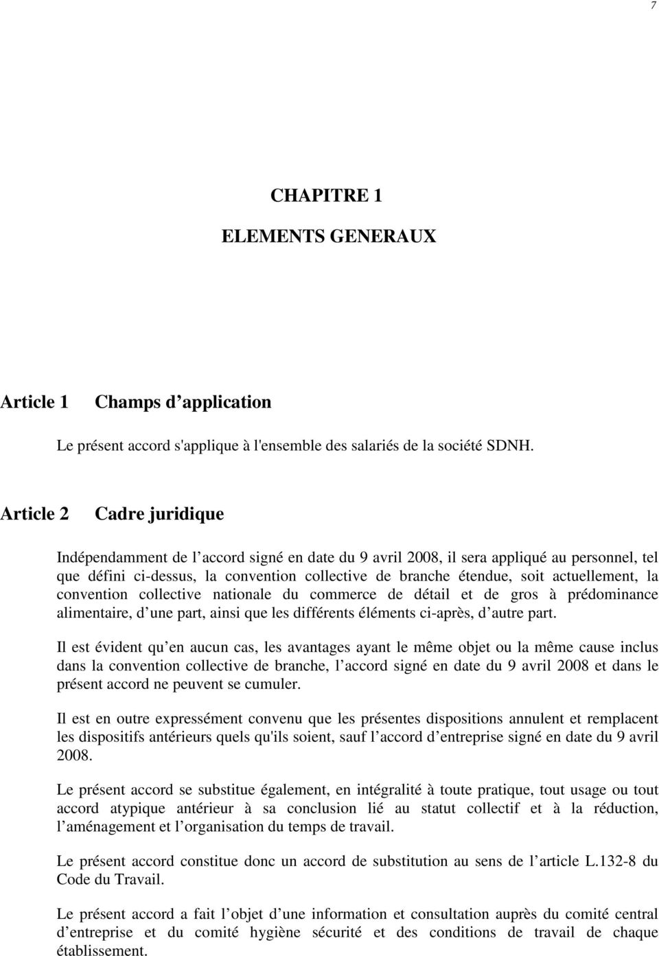 actuellement, la convention collective nationale du commerce de détail et de gros à prédominance alimentaire, d une part, ainsi que les différents éléments ci-après, d autre part.