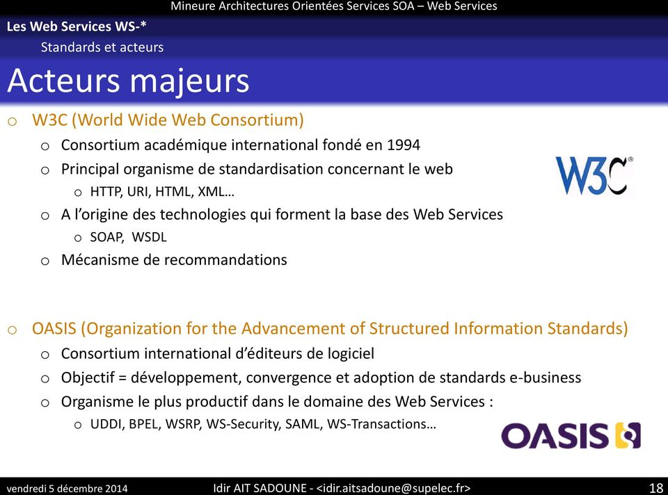 recommandations o OASIS (Organization for the Advancement of Structured Information Standards) o Consortium international d éditeurs de logiciel o Objectif =
