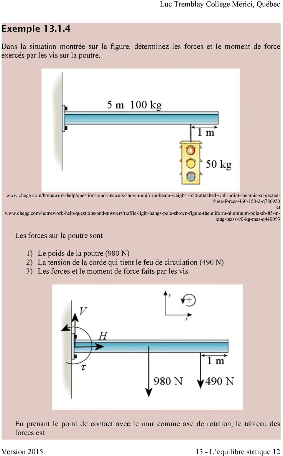 com/homework-help/questions-and-answers/traffic-light-hangs-pole-shown-figure-theuniform-aluminum-pole-ab-85-mlong-mass-90-kg-mas-q440093 Les forces sur la poutre sont 1) Le poids de la