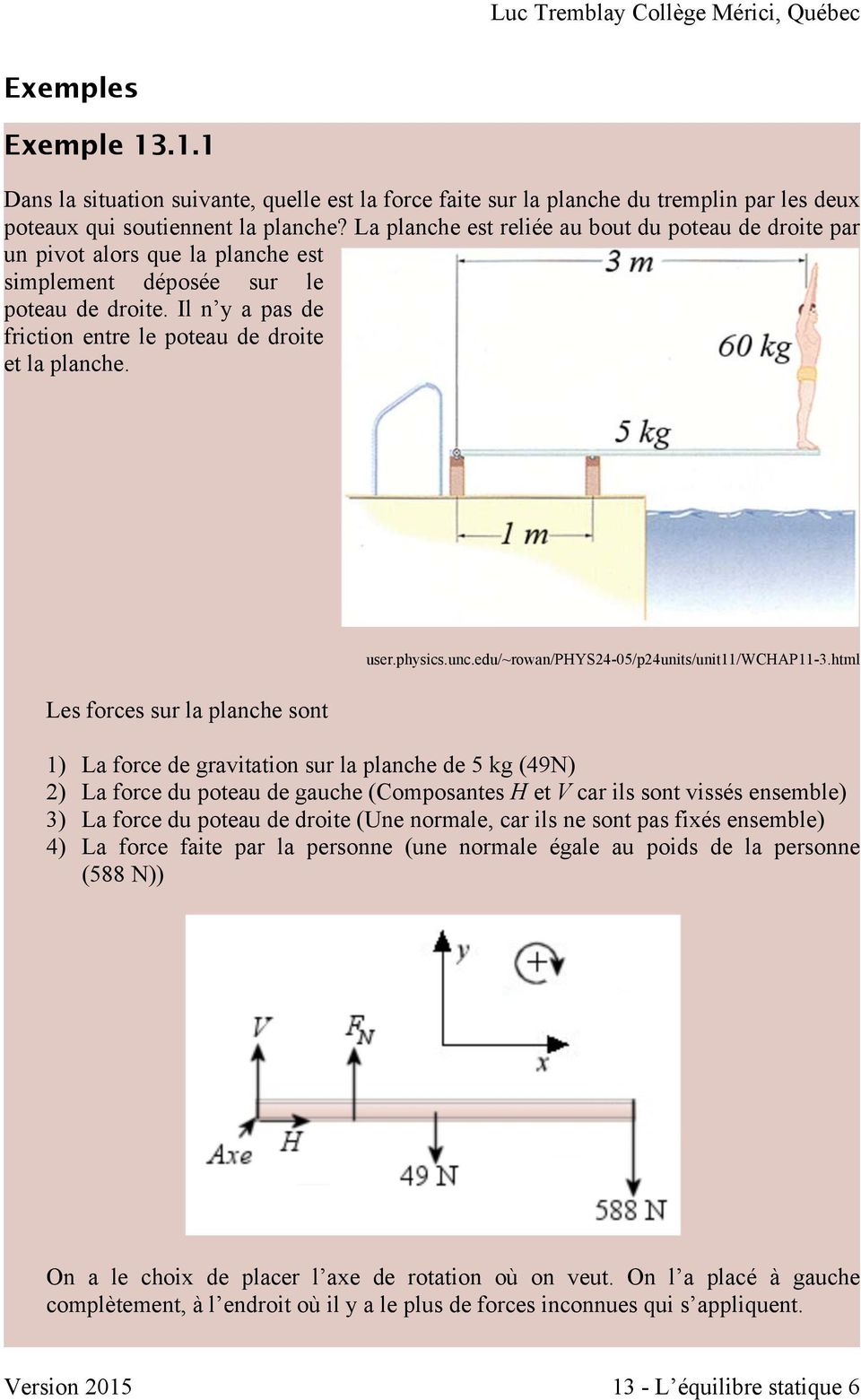 Les forces sur la planche sont user.physics.unc.edu/~rowan/phys24-05/p24units/unit11/wchap11-3.