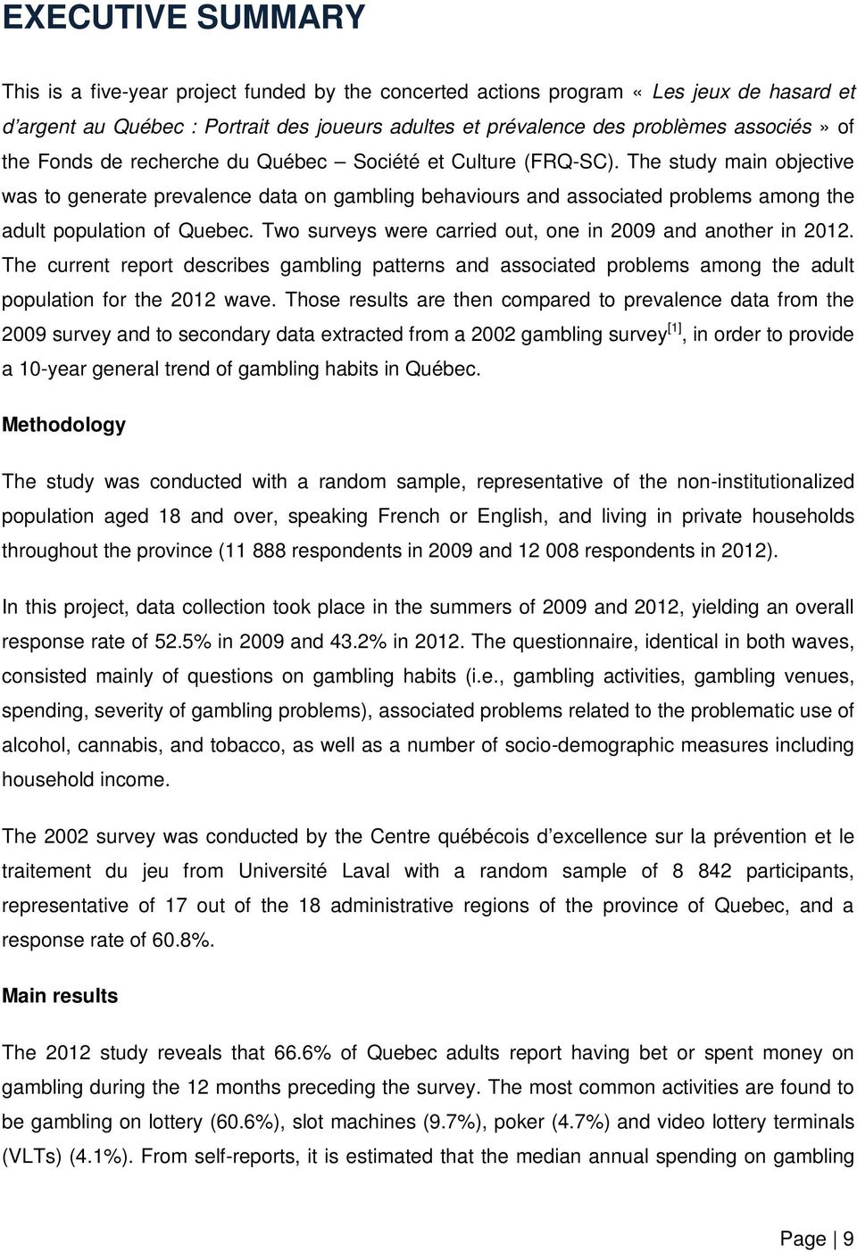 The study main objective was to generate prevalence data on gambling behaviours and associated problems among the adult population of Quebec.
