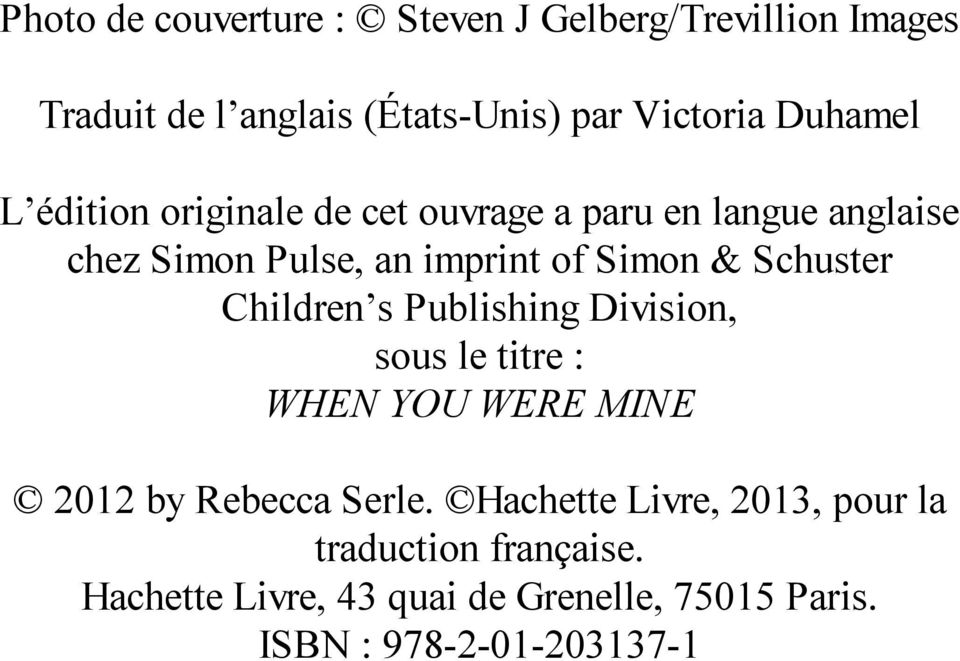 Schuster Children s Publishing Division, sous le titre : WHEN YOU WERE MINE 2012 by Rebecca Serle.