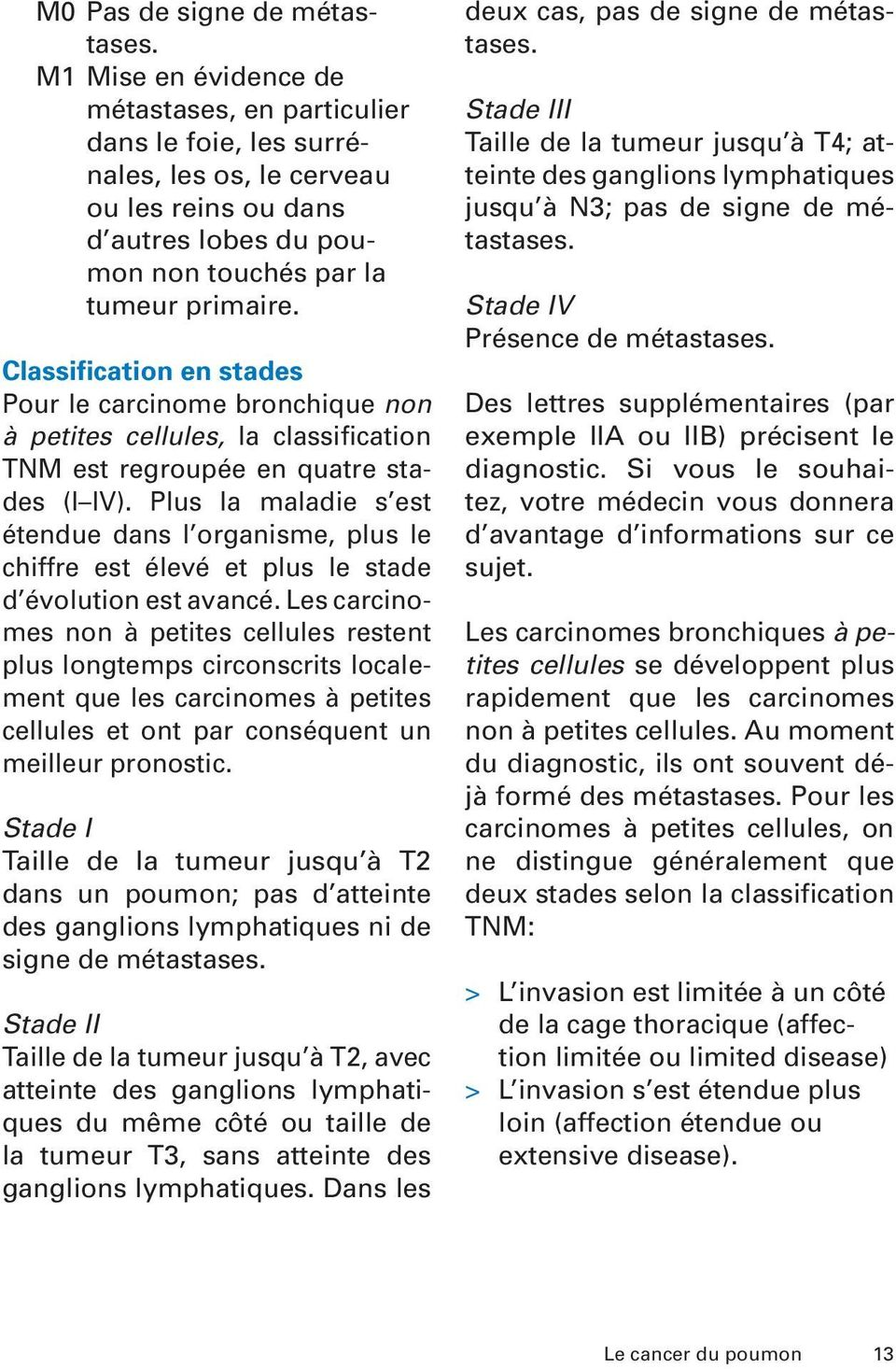 Classification en stades Pour le carcinome bronchique non à petites cellules, la classification TNM est regroupée en quatre stades (I IV).